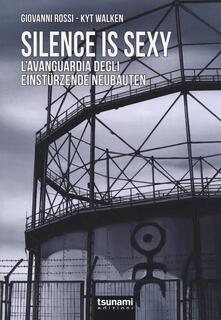 Silence is sexy. L'avanguardia degli Einstürzende Neubauten - Giovanni Rossi,Kyt Walken - copertina
