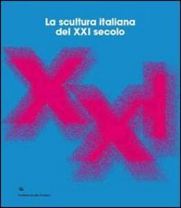La scultura italiana del XXI secolo. Ediz. italiana e inglese