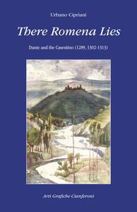 There Romena Lies. Dante and the Casentino (1289, 1302-1313)