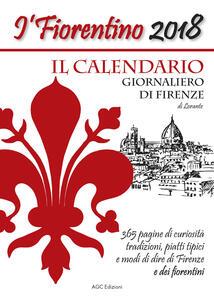 Il Fiorentino il calendario giornaliero di Firenze con modi di dire, detti popolari, ricette, ricorrenze, e curiosità