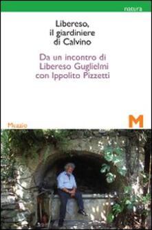 Libereso, il giardiniere di Calvino. Da un incontro di Libereso Guglielmi con Ippolito Pizzetti - Libereso Guglielmi - copertina