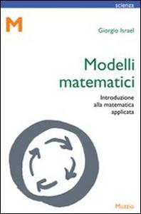 Libro Modelli matematici. Introduzione alla matematica applicata Giorgio Israel