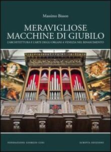 Listadelpopolo.it Meravigliose macchine di giubilo. L'architettura e l'arte degli organi e Venezia nel Rinascimento Image