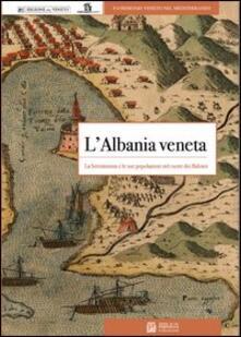 Tegliowinterrun.it L' Albania veneta. La Serenissima e le sue popolazioni nel cuore dei balcani Image