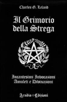Ascotcamogli.it Il grimorio della strega. Incantesimi, invocazioni, amuleti e divinazioni Image