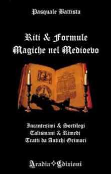 Daddyswing.es Riti e formule magiche nel medioevo. Incantesimi e sortilegi, talismani e rimedi, tratti da antichi grimori Image