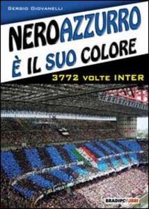 Libro Neroazzurro è il suo colore. 3772 volte Inter Sergio Giovanelli