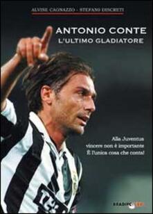 Camfeed.it Antonio Conte, l'ultimo gladiatore. Alla Juventus vincere non è importante è l'unica cosa che conta! Image