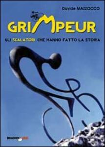 Grimpeur. Gli scalatori che hanno fatto la storia
