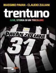 Libro Trentuno. Juve, storia di un tricolore Massimo Pavan , Claudio Zuliani