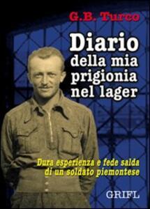 Diario della mia prigionia nel lager. Dura esperienza e fede salda di un soldato piemontese