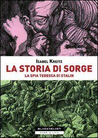 La storia di Sorge. La spia tedesca di Stalin