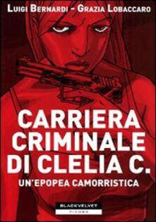 Collegiomercanzia.it Carriera criminale di Clelia C. Un'epopea camorristica Image