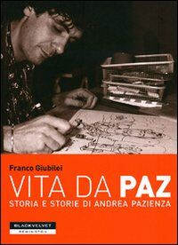 Vita da Paz. Storia e storie di Andrea Pazienza