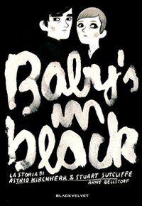 Baby's in black. La storia di Astrid Kirchherr & Stuart Sutcliffe