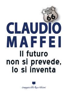 Il futuro non si prevede, lo si inventa - Claudio Maffei - copertina