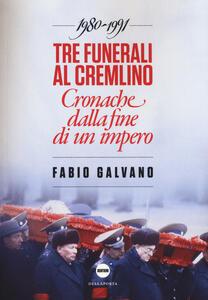 Tre funerali al Cremlino. Cronache dalla fine di un impero (1980-1991)