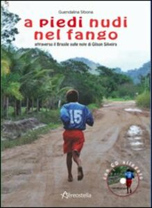 A piedi nudi nel fango. Attraverso il Brasile sulle note di Gilson Silveira. Con CD Audio