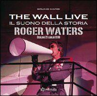 The Wall live. Il suono della storia. Roger Waters. Berlino 21 luglio 1990