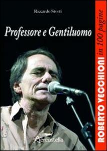 Professore e gentiluomo. Roberto Vecchioni in 100 pagine - Riccardo Storti - copertina