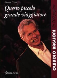 Questo piccolo grande viaggiatore. Claudio Baglioni in 100 pagine - Donato Zoppo - copertina