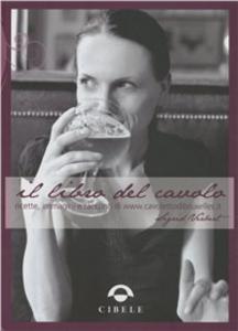 Libro Il libro del cavolo. Ricette, immagini e racconti di www.cavolettodibruxelles.it Sigrid Verbert
