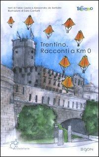 Trentino. Racconti a km 0 - Geda Fabio De Bertolini Alessandro - wuz.it