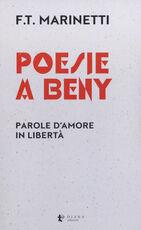 Libro Poesie a Beny. Parole d'amore in libertà. Testo francese a fronte Filippo Tommaso Marinetti