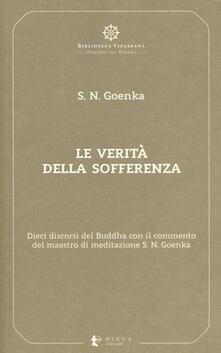 Cocktaillab.it Le verità della sofferenza. Dieci discorsi del Buddha con il commento del maestro di meditazione S. N. Goenka Image