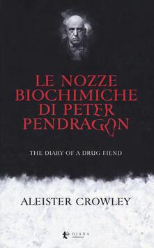 Camfeed.it Le nozze biochimiche di Peter Pendragon. The diary of a drug fiend Image