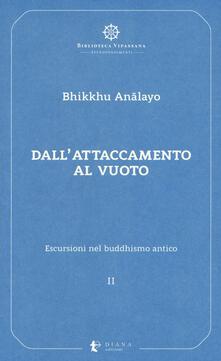 Escursioni nel buddhismo antico. Vol. 2: Dallattaccamento al vuoto..pdf