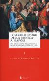 Il secolo d'oro della musica a Napoli. Per un canone della Scuola musicale napoletana del '700. Vol. 1