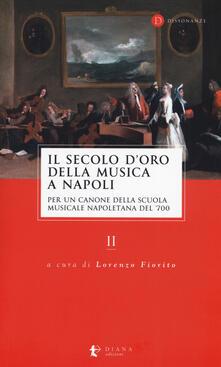 Antondemarirreguera.es Il secolo d'oro della musica a Napoli. Per un canone della Scuola musicale napoletana del '700. Vol. 2 Image