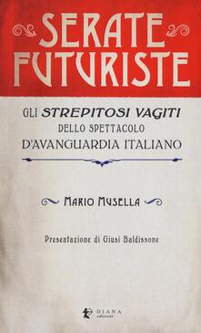 Serate futuriste. Gli «strepitosi vagiti» dello spettacolo davanguardia italiano.pdf