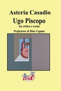 Ugo Piscopo. Tra critica e scena - Casadio Asteria - wuz.it