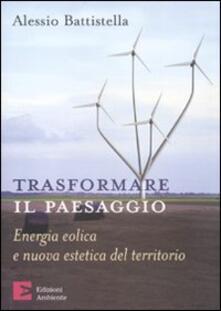 Trasformare il paesaggio. Energia eolica e nuova estetica del territorio.pdf
