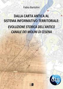 Dalla carta antica al Sistema Informativo Territoriale: evoluzione storica dell'antico canale dei molini di Cesena