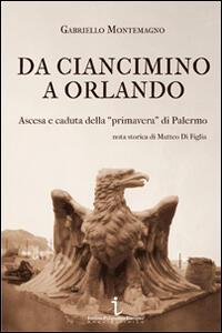 Da Ciancimino a Orlando. Ascesa e caduta della «primavera» di Palermo