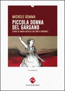 Piccola donna del Gargano. Storia di Maria Michele che non fu brigante - Michele Gemma - copertina