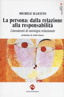 La persona: dalla relazione alla responsabilità. Lineamenti di ontologia relazionale - Michele Illiceto - copertina
