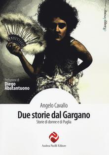 Due storie dal Gargano. Storie di donne e di Puglia - Angelo Cavallo - copertina