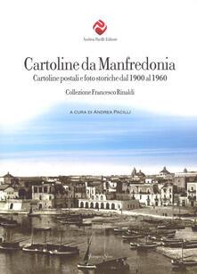 Cartoline da Manfredonia. Cartoline postali e foto storiche dal 1900 al 1960. Collezione Francesco Rinaldi. Ediz. illustrata - copertina