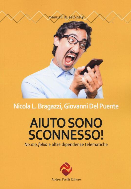 Aiuto sono sconnesso!  No. mo. fobia e altre dipendenze telematiche - Nicola Luigi Bragazzi,Giovanni Del Puente - copertina