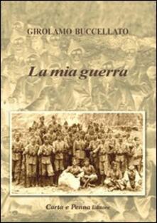 La mia guerra - Girolamo Buccellato - copertina