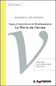 Vigny traduttore di Shakespeare. «Le More de Venise»