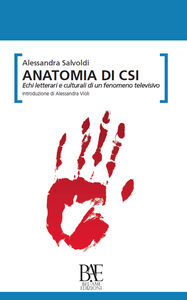 Anatomia di CSI. Echi letterari e culturali di un fenomeno televisivo