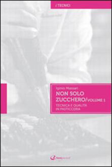 Non solo zucchero. Tecnica e qualità in pasticceria. Ediz. illustrata. Vol. 1.pdf