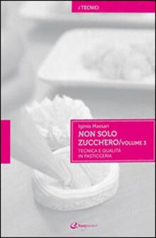 Milanospringparade.it Non solo zucchero. Tecnica e qualità in pasticceria. Vol. 3 Image