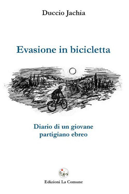 Evasione in bicicletta. Diario di un giovane partigiano ebreo