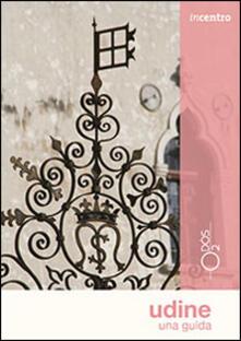 Udine. Una guida - Elena Commessatti - copertina